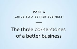 The three cornerstones of a better business