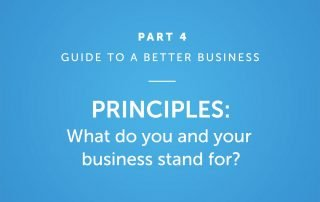Principles: What do you and your business stand for?