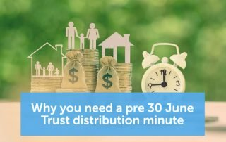 Why you need a pre 30 June Trust distribution minute